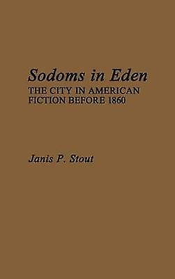 Sodoms in Eden The City in American Fiction Before 1860 by Stout & Janis P.