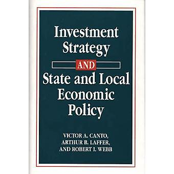 Investment Strategy and State and Local Economic Policy by Canto & Victor A.