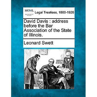 David Davis  address before the Bar Association of the State of Illinois. by Swett & Leonard