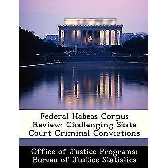 Federale Habeas Corpus Review uitdagend staatsrechtbank strafrechtelijke veroordelingen door Bureau van Justitie programma's Bureau van Ju
