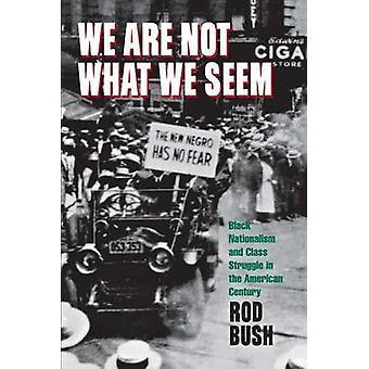 Wir wissen nicht was wir scheinen schwarzer Nationalismus und Klassenkampf in das amerikanische Jahrhundert von Bush & Roderick D.