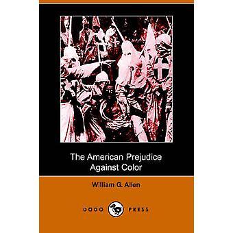 The American Prejudice Against Color Dodo Press by Allen & William G.