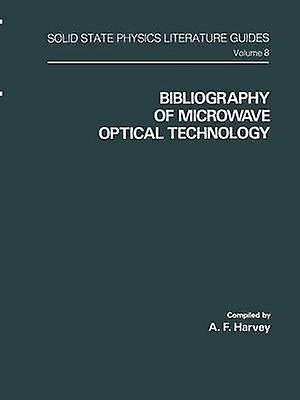 Bibliography of Microwave Optical Technology by Harvey & A. F.