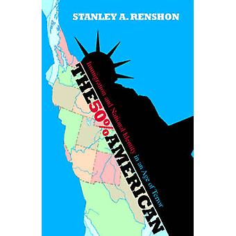 The 50 American Immigration and National Identity in an Age of Terror by Renshon & Stanley A.
