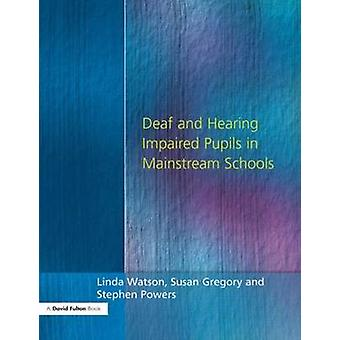 Deaf and Hearing Impaired Pupils in Mainstream Schools by Watson & Linda