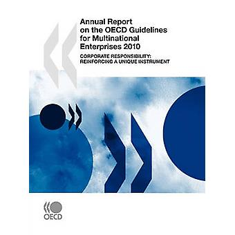 Annual Report on the OECD Guidelines for Multinational Enterprises 2010  Corporate responsibility Reinforcing a unique instrument by OECD Publishing