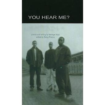 You Hear Me? - Poems and Writing by Teenage Boys by Betsy Franco - 978