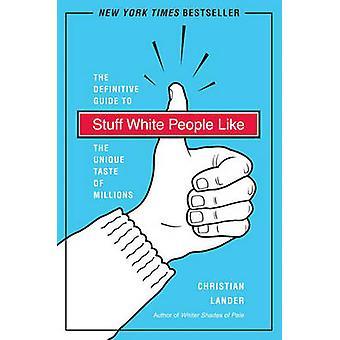 Stuff White People Like - A Definitive Guide to the Unique Taste of Mi