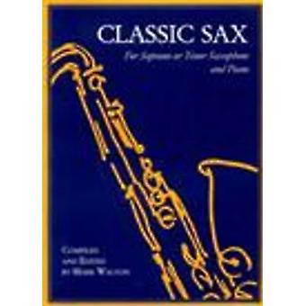 Classic Sax - For Soprano or Tenor Saxophone and Piano by Mark Walton