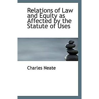 Relations of Law and Equity as Affected by the Statute of Uses by Cha