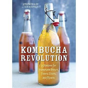 Kombucha Revolution - 75 Recipes for Homemade Brews - Fixers - Elixirs