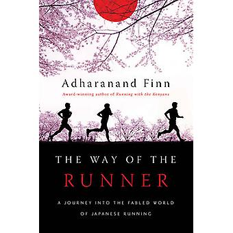 The Way of the Runner - A Journey Into the Fabled World of Japanese Ru
