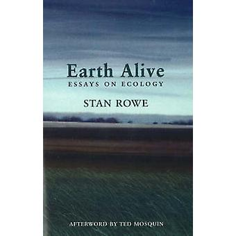 Earth Alive - Essays on Ecology by Stan Rowe - 9781897126035 Book