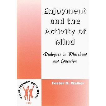 Enjoyment and the Activity of Mind - Dialogues on Whitehead and Educat