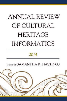 Annual Review of Cultural Heritage Informatics by Sahommetha K. Hastings