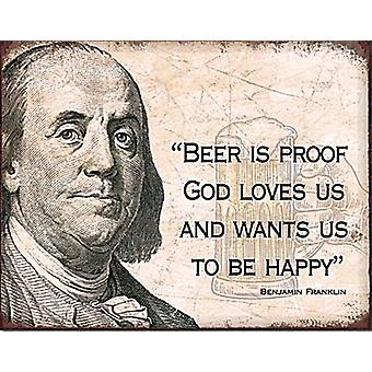 Beer Is Proof God Loves Us And Wants Us To Be Happy ( Franklin) Metal Sign 405Mm X 315Mm