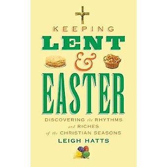 Keeping Lent and Easter - Discovering the Rhythms and Riches of the Ch