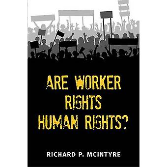 Are Worker Rights Human Rights? by Richard Paul McIntyre - 9780472050