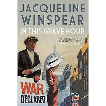 In This Grave Hour by Jacqueline Winspear - 9780749021801 Book
