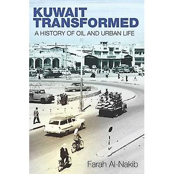 Kuwait Transformed - A History of Oil and Urban Life by Farah Al-Nakib