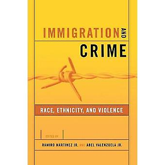 Immigration and Crime - Race - Ethnicity and Violence by Ramiro Martin