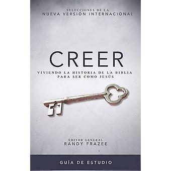 Creer - Guia de Estudio - Viviendo La Historia de La Biblia Para Ser C