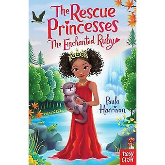 Rescue Princesses - The Enchanted Ruby by Paula Harrison - 97808576390