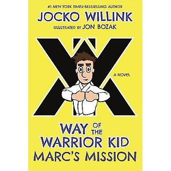 Marc's Mission - Way of the Warrior Kid by Jocko Willink - 97812501567