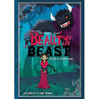 Beauty and the Beast - The Graphic Novel by Luke Feldman - Michael S.