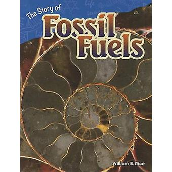 The Story of Fossil Fuels (Grade 4) by William B Rice - 9781480746909