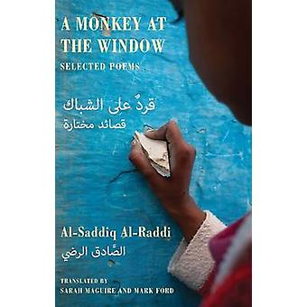 A Monkey at the Window - Selected Poems by Al-Saddiq Al-Raddi - Mark F