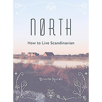 North - How to Live Scandinavian by Bronte Aurell - 9781781316528 Book