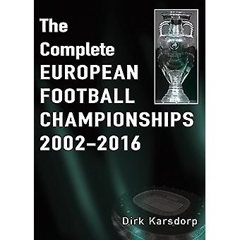 The Complete European Football Championships 2002-2016 by Dirk Karsdo