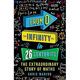 From 0 to Infinity in 26 Centuries - The Extraordinary Story of Maths