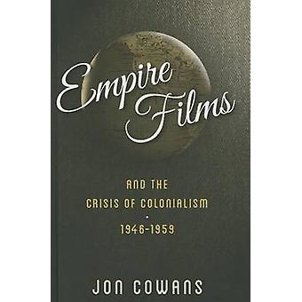 Empire Films and the Crisis of Colonialism - 1946-1959 by Jon Cowans