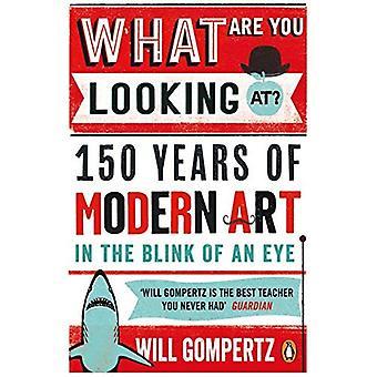 Ce que tu regardes?: 150 ans de l'Art moderne en un clin de œil