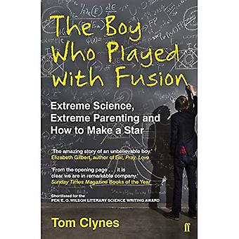 The Boy Who Played with Fusion: Extreme Science, Extreme Parenting and How to Make a Star