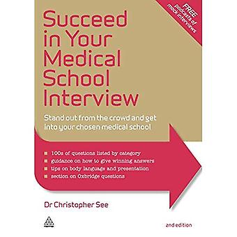 Succeed in Your Medical School Interview: Stand Out from the Crowd and Get into Your Chosen Medical School