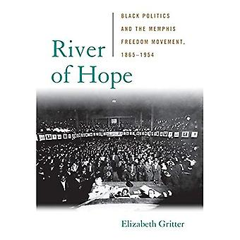 River of Hope: Black Politics and the Memphis Freedom Movement, 1865-1954 (Civil Rights and the Struggle for Black...