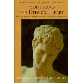 Youth and the Etheric Heart: Rudolf Steiner Speaks to the Younger Generation (Collected Works of Rudolf Steiner)