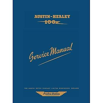 Austin Healey 100 Workshop Manual (Official Workshop Manuals): The Completer Professional or Amateur Mechanic's Guide to All Repair and Servicing ... and Servicing Procedures of the BN1 and BN2
