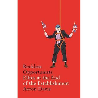 Reckless Opportunists: Elites�at the End of the�Establishment (Manchester�Capitalism)