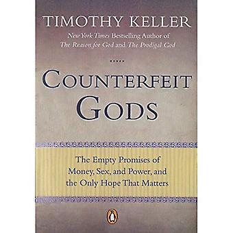 Gefälschte Götter: Die leeren Versprechungen der Geld, Sex, und macht und die einzige Hoffnung, die was zählt