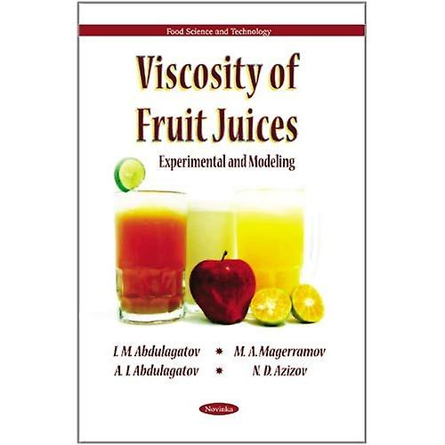 Viscosity of Fruit Juices  Experimental & Modeling (Food Science and Technology)