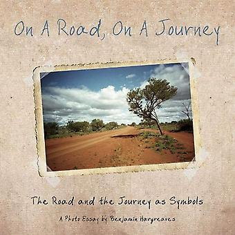 On a Road, On a Journey: The Road and the Journey as Symbols - A Photo Essay