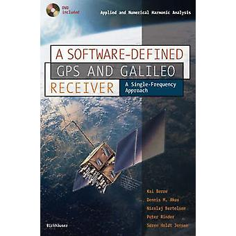 A Softwaredefined GPS and Galileo Receiver by Kai Borre & Dennis A. Akos & Nicolaj Bertelsen & Peter Rinder
