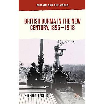 British Burma in the New Century 18951918 by Keck & Stephen L