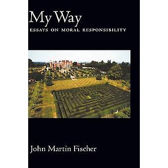 Min måte Essays om moralske ansvar av Fischer & John Martin