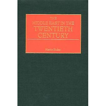The Middle East in the Twentieth Century by Sicker & Martin