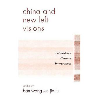 China and New Left Visions Political and Cultural Interventions by Wang & Ban